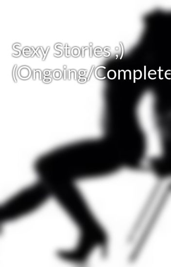 Sexy Stories ;) (Ongoing/Completed)