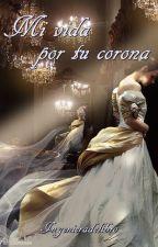 Mi vida, por tu corona ©(Pausada) by Ingenieradelibro