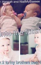 Into The Future ( book 2 to my brothers best friend) by HannahMason342