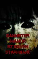 Bannister Manor(EDITING AND REVISING) by Raven_Starhawk