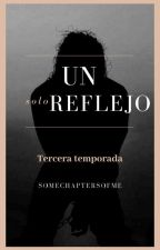 """ Un solo reflejo "" - 3a. Temporada. by Sweet_child_O_mine"