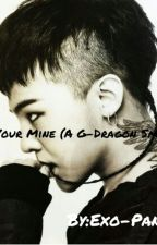 You're Mine  (G-Dragon Smut) by EXO-Panda