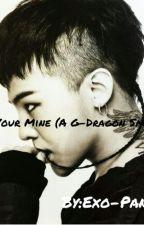 You're Mine  (G-Dragon Smut) by EXO-Panda