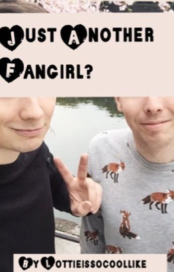 Just Another Fangirl? Dan X Phil X Reader