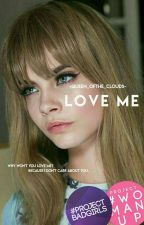 Love Me {Edited Version} by -Queen_OfThe_Clouds-