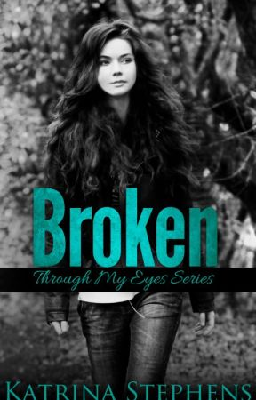 BROKEN - Through My Eyes Series - Book One by KatrinaAuthor