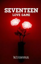 Seventeen's Love Game (Completed) by the21stcenturygirl
