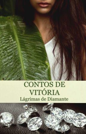 Contos de Vitória: Lágrimas de Diamante by RHNunes