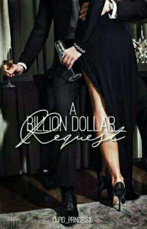 A Billion Dollar Request (EDITING) by Cupid_princess16