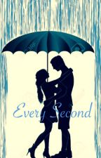 Every Second by romance__addict