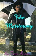 The Matrimony (Completed) by TeamAlsinaa