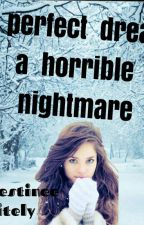 A perfect dream a horrible nightmare by DestineeWhitely