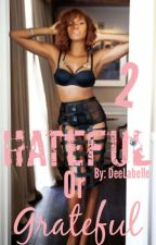 Hateful Or Grateful (Pt. 2) by DeeLabelle