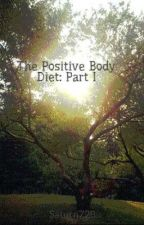 The Positive Body Diet: Part I by Saturn728