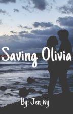 Saving Olivia (On Hold) by Jen_ivy