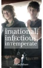 Irrational, Infectious, Intemperate by sheepcat-