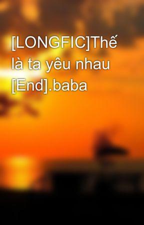 [LONGFIC]Thế là ta yêu nhau [End].baba by nhok_dontcry