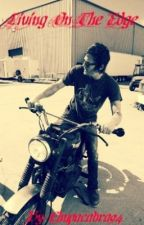 Living On The Edge (A Norman Reedus Love Story Wattys 2019) by Chupacabra94
