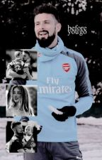 BEFORE YOU GO ▸  O. GIROUD ✓ by bartrugh