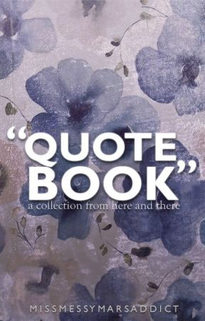 Quotes Book {{ A Collection From Here and There}} by marsellaneous