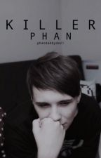 Killer | Phan by phandabbydozi