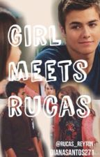 Girl Meets Rucas by DianaSantos271