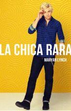 La chica rara  (Ross Lynch & Tu) ||TERMINADA|| by MaryanLynch
