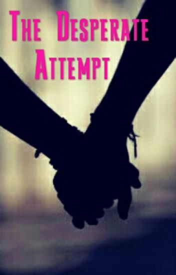 The Desperate Attempt Glazblaz Wattpad During the great depression, many people were desperate to find a way to support their families. wattpad