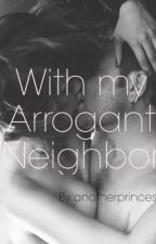 With My Arrogant Neighbor by anotherprinces