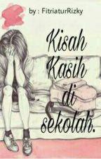 KISAH KASIH DI SEKOLAH by fitriaturRizky