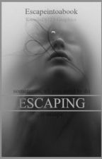 Escaping by Escapeintoabook
