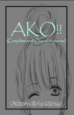 AKO!! (ONE SHOT STORIES) by FateMEANSme