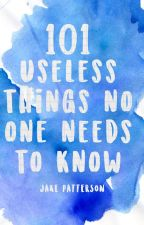 101 Useless Things No One Needs To Know | ✓ by jakepatt