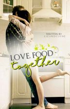 Love, Food  - Together. #YourStoryIndia by LizardClone