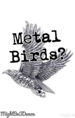 Metal Birds? by MightBeADemon
