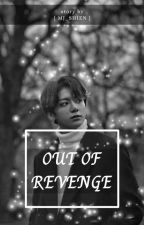 < Out Of Revenge > by Jh_JungKookie