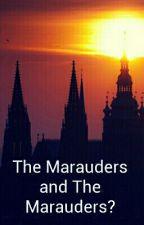 The Marauders and the Marauders? by RajatShetty13