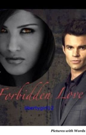 Forbidden Love (TVD Fan-fic) [On Hold Indefinitely] by LadyBastet