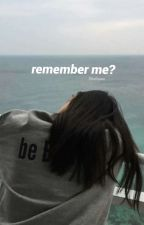 Remember Me? (Rewritten)  by matteblackish