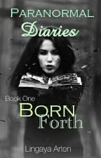 Paranormal Diaries (Book One: Born Forth) by LingayaArten