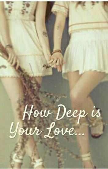 how deep is your love??