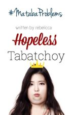 Hopeless Tabatchoy by IlusyonadangGaga