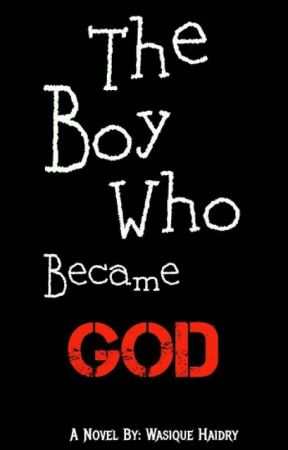 The boy who became GOD by WasiqueHaidry