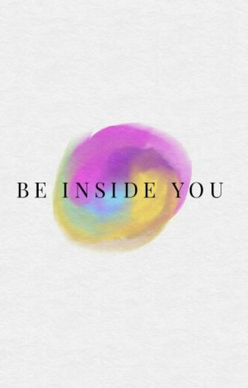 Be Inside You [COMPLETED/ON REVISION]