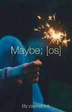 Maybe; [os] by zaynsthink