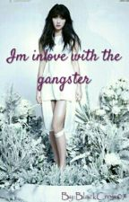 Im inlove with the Gangster (On-Going) by BlackCrow07