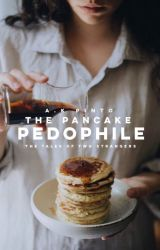 The Pancake Pedophile [Tales Of Two Strangers] by alexan629