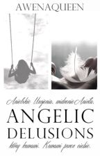 Angelic Delusions [book five] //L.H.//✔ by awenaqueen