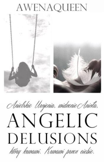 Angelic Delusions [book five] //L.H.//✔