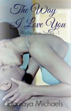 The Way I Love You - Washington Series 1 {Completed} by ToshaDamaya